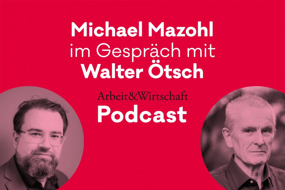 A&W Podcast 4/2021: Neoliberalismus liebt Rechtspopulismus. Michael Mazohl im Gespräch mit Ökonom Walter Ötsch.